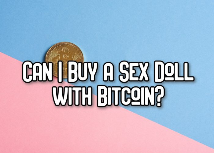 Can I Buy a Sex Doll with Bitcoin?