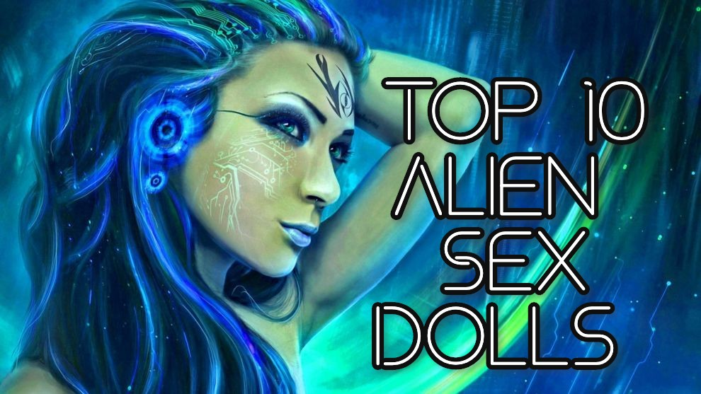 Top 10 Alien Sex Dolls