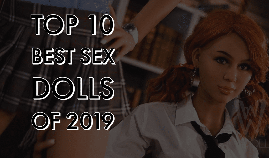 Top 10 Best Sex Dolls of 2019