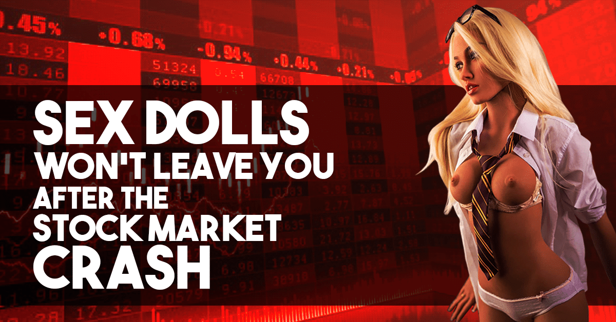 Sex Dolls Won't Leave You After The Stock Market Crash