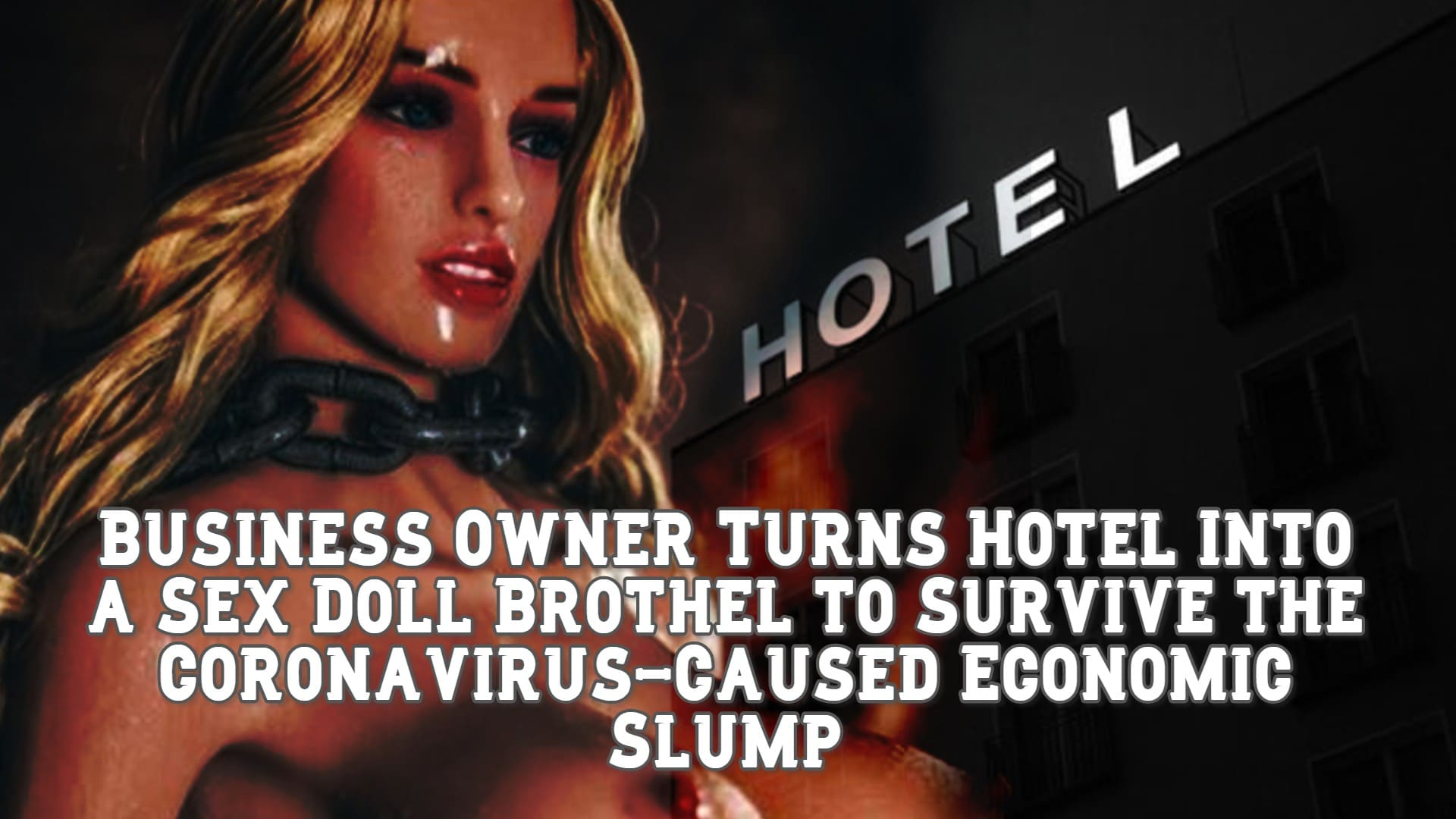 Business Owner Turns Hotel Into a Sex Doll Brothel to Survive the Coronavirus-Caused Economic Slump