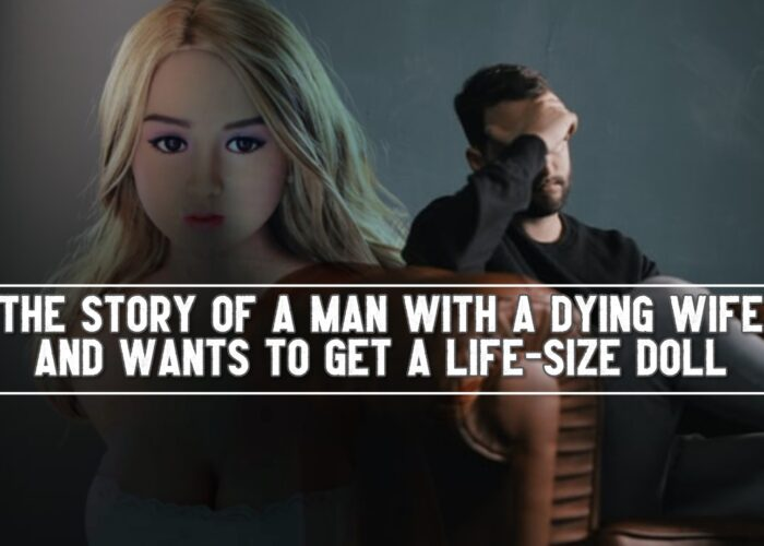 The Story of a Man With a Dying Wife and Wants to Get A Life-Size Doll
