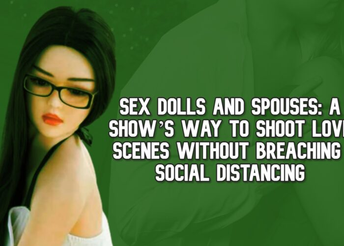 Sex Dolls and Spouses: A Show's Way to Shoot Love Scenes Without Breaching Social Distancing