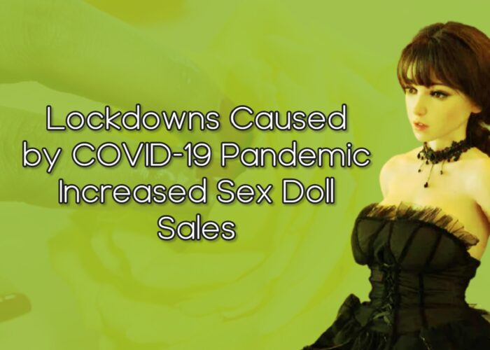 Lockdowns Caused by COVID-19 Pandemic Increased Sex Doll Sales