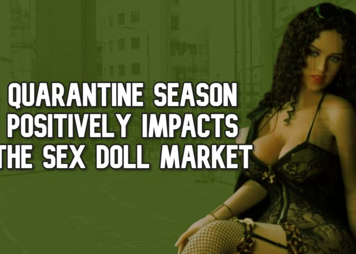 Quarantine Season Positively Impacts the Sex Doll Market