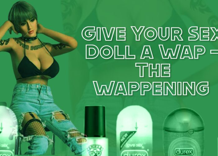 Give Your Sex Doll a Wap – The Wappening