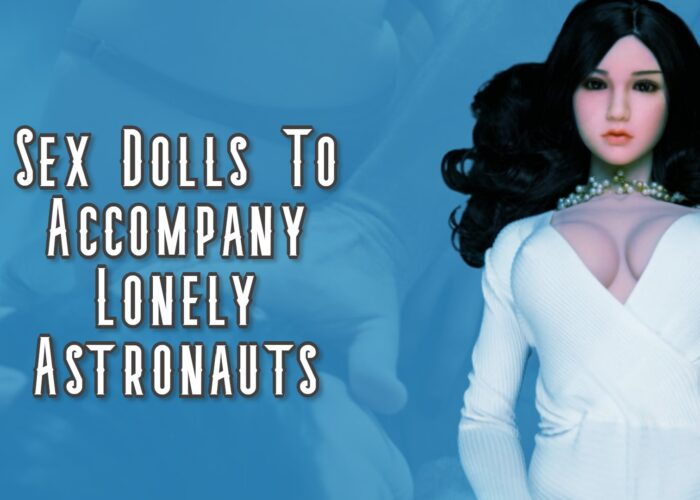Sex Dolls To Accompany Lonely Astronauts