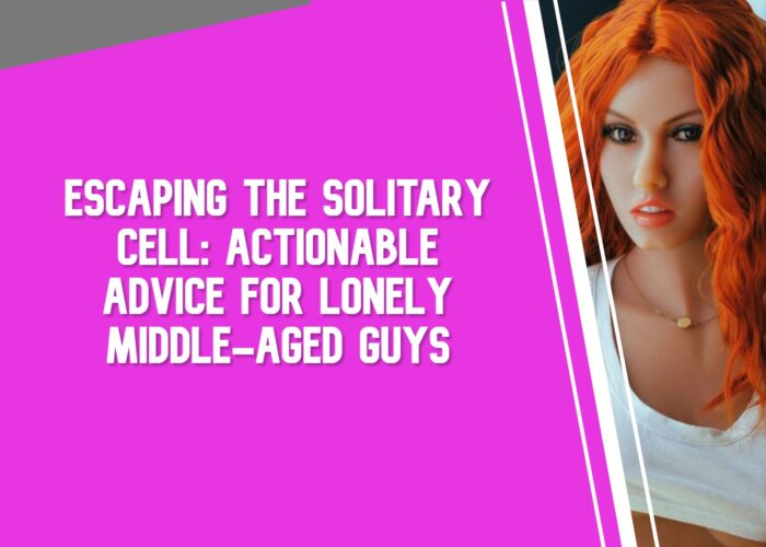 Escaping The Solitary Cell: Actionable Advice for Lonely Middle-Aged Guys