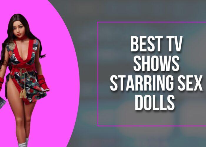 Best TV Shows Starring Sex Dolls