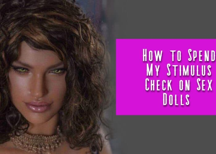 Should I Spend My Stimulus Check on Sex Dolls?