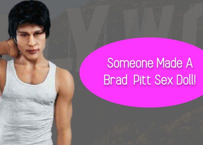 Someone Made A Brad Pitt Sex Doll!