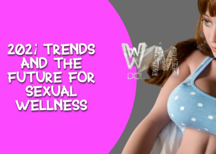 2021 Trends and the Future for Sexual Wellness