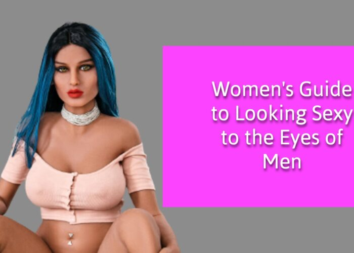 Women's Guide to Looking Sexy in the Eyes of Men