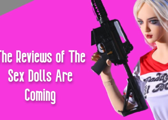 The Reviews of The Sex Dolls Are Coming